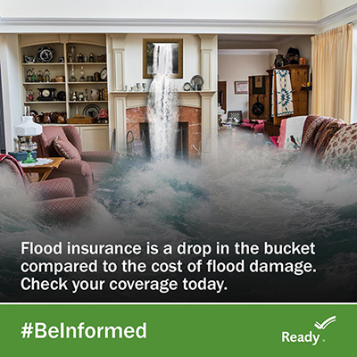 Showing a flooded living room. Writing on the photo say - Flood insuracne is a drop int eh buccket compared to the cost of flood damage. Check your coverage today. #BeInformed Ready goverment icon.